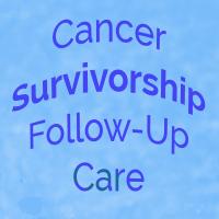 Cancer Survivorship Follow-Up Care