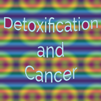Detoxification and Cancer