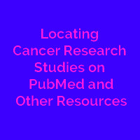Locating Cancer Research Studies on PubMed and Other Resorces